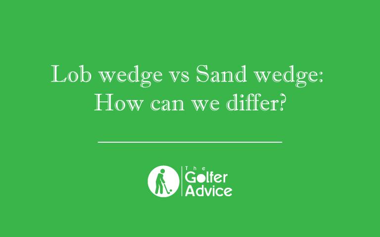 Lob wedge vs Sand wedge
